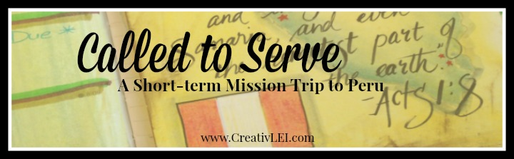 Called to Serve a Mission Trip to Peru CreativLEI.com