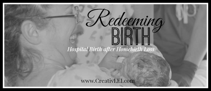 Redeeming birth Hospital Birth after Homebirth Loss - CreativLEI.com