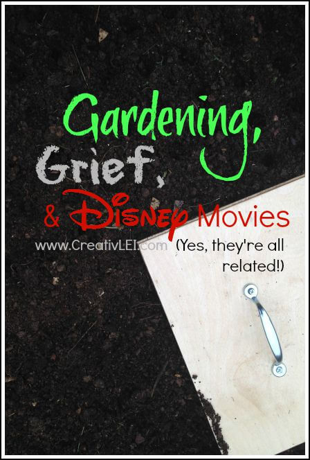 Gardening, Grief, and Disney Movies…