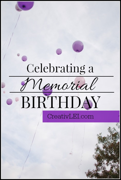 Ways to honor the memory and birthday of a child who has died. | CreativLEI.com